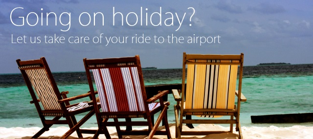Going for a holiday? Let us take care of your ride to the airport.
